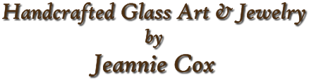 Handcrafted Glass Art & Jewelry by Jeannie Cox